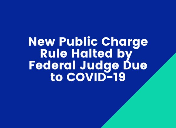 New Public Charge Rule Halted by Federal Judge Due to COVID-19